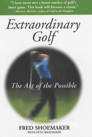 Extraordinary Golf: The Art of the Possible: Written by Fred Shoemaker, 2003 Edition, Publisher: Souvenir Press Ltd [Hardcover]