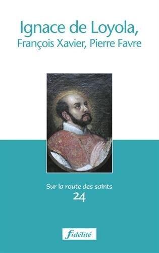 Ignace de Loyola, Franois-Xavier, Pierre Favre