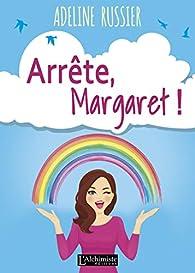 Arrête, Margaret ! - Un roman feel good inspirant par Adeline Russier