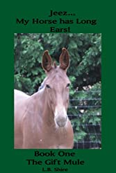Jeez...My Horse has Long Ears! (Book One The Gift Mule 1) (English Edition)