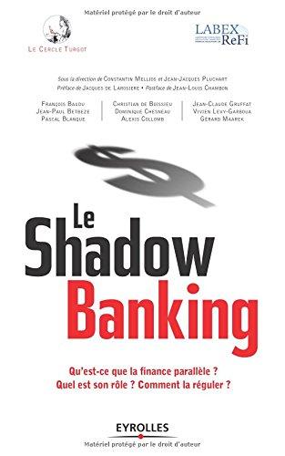 Le shadow banking: Qu'est-ce que la finance parallle ? Quel est son rle ? Comment la rguler ?