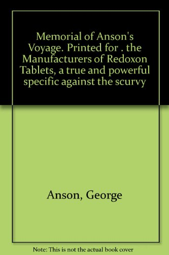 Memorial of Ansons Voyage. Printed for . the Manufacturers of Redoxon Tablets, a true and powerful specific against the scurvy