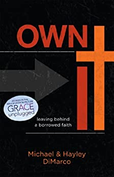 Own It: Leaving Behind a Borrowed Faith (English Edition) di [DiMarco, Hayley, DiMarco, Michael]