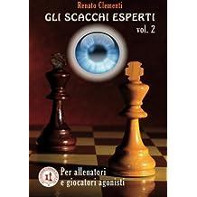 Gli Scacchi Esperti vol.II: Corso completo per giocatori agonisti e allenatori