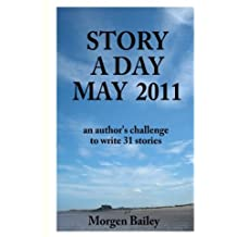Story A Day May 2011: 31 short stories and flash fiction: Volume 1 (Story a Day May collections)