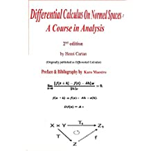 Differential Calculus On Normed Spaces: A Course In Analysis  (English Edition)