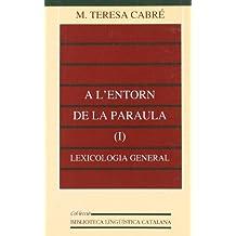 A l'entorn de la paraula (I): lexicologia general (Biblioteca Lingüística Catalana)