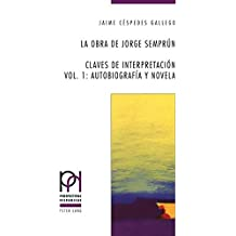 La obra de Jorge Semprún: Claves de interpretación. Vol. 1: Autobiografía y novela (Perspectivas Hispanicas)