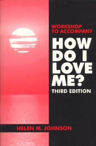 Workshop to Accompany How Do I Love Me? by Helen M. Johnson (1999-01-01)