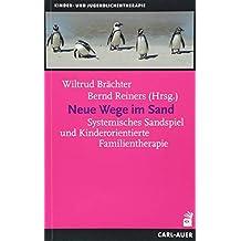 Neue Wege im Sand: Systemisches Sandspiel und Kinderorientierte Familientherapie