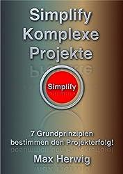 Simplify Komplexe Projekte: 7 Grundprinzipien bestimmen den Projekterfolg