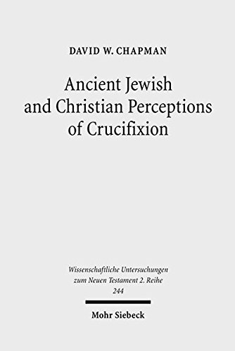 Ancient Jewish and Christian Perceptions of Crucifixion (Wissenschaftliche Untersuchungen zum Neuen Testament, Band 244) (Kreuz Jüdische)
