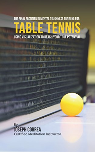 The Final Frontier in Mental Toughness Training for Table Tennis: Using Visualization to Reach Your True Potential (English Edition) por Joseph Correa (Certified Meditation Instructor)