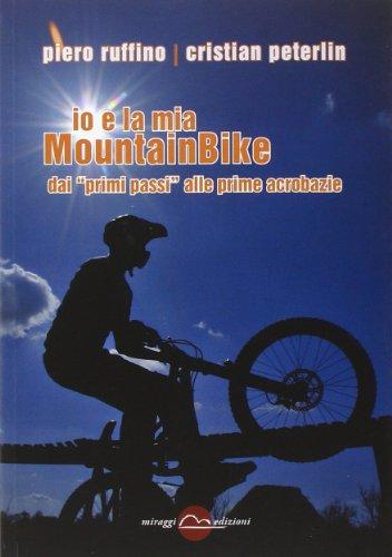 Io e la mia mountainBike. Dai «primi passi» alle prime acrobazie (Training)