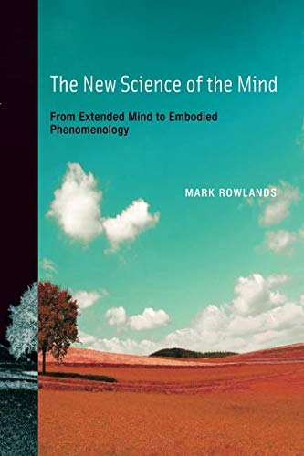 The New Science of the Mind (MIT Press): From Extended Mind to Embodied Phenomenology