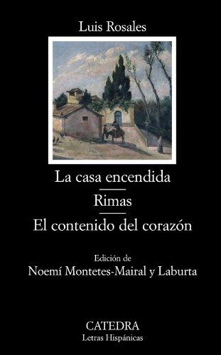 La casa encendida; Rimas; El contenido del corazón (Letras Hispánicas)