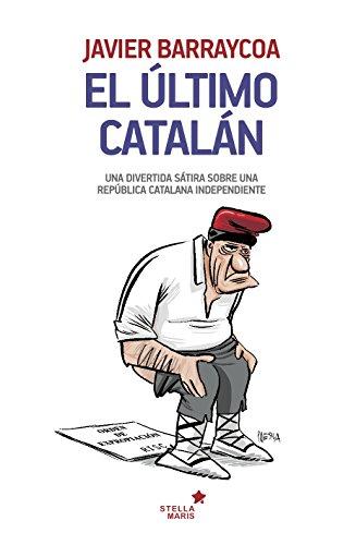 El último catalán: La azarosa vida de un payés que buscaba su alma en la República Islamodependiente de Cataluña y no la encontro