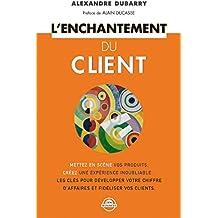 L'enchantement du client: Mise en scène des produits, création d'une expérience inoubliable... Développez votre chiffre d'affaires et fidélisez vos clients !