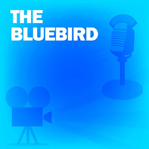 The Bluebird (Dramatized): Classic Movies on the Radio