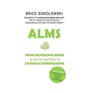 Alms: Your Definitive Guide to the Ins and Outs of Catholic Fundraising