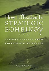 How Effective is Strategic Bombing?: Lessons Learned From World War II to Kosovo (World of War) by Gian P. Gentile (2000-12-01)