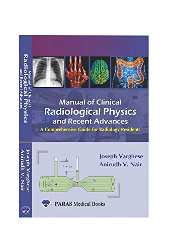 Manual Of Clinical Radiological Physics & Recent Advances: A Comprehensive Guide For Radiology Resident 1st Ed. 2020