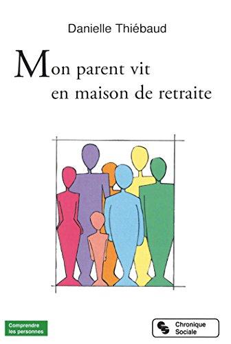 Mon parent vit en maison de retraite (Comprendre les personnes) par Danielle Thiébaud