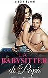 La Babysitter di Papà - Racconto romantico erotico: (Narrativa Romantica Erotici) (Romanzi rosa italiano)
