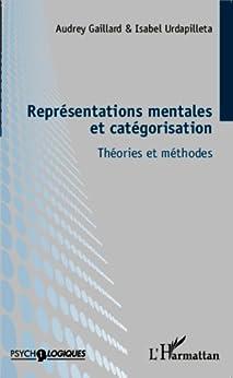 Représentation mentales et catégorisation: Théories et méthodes par [Gaillard, Audrey, Urdapilleta, Isabel]
