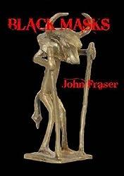 [Black Masks] (By: John Fraser) [published: March, 2009]