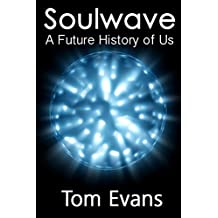 Soulwave: A Future History of Us (Short and Tall Tales Book 2)