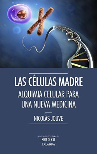 Las células madre (Argumentos para el siglo XXI) por Nicolás Jouve