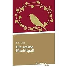 [ DIE WEISSE NACHTIGALL (GERMAN) ] T E Lind (AUTHOR ) Oct-24-2013 Paperback