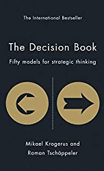 The Decision Book: Fifty Models for Strategic Thinking (The Tschapeller and Kyogenus Collection)