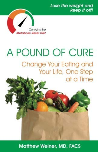 [A Pound of Cure: Change Your Eating and Your Life, One Step at a Time] [By: Weiner MD, Matthew] [November, 2012]