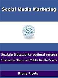 Social Media Marketing - Soziale Netzwerke optimal nutzen - Strategien, Tipps und Tricks für die Praxis