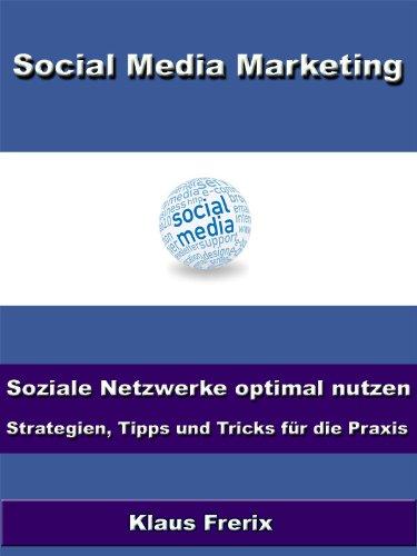 Social Media Marketing – Soziale Netzwerke optimal nutzen - Strategien, Tipps und Tricks für die Praxis