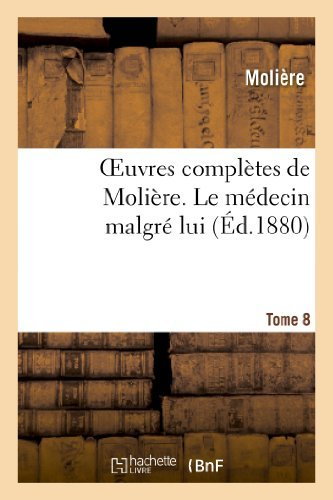 Oeuvres Completes De Moliere. Tome 8 Le Medecin Malgre Lui Litterature By Moliere 2013-02-25