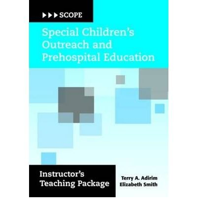 [(SCOPE: Instructor's Teaching Package: Special Children's Outreach and Prehospital Education)] [Author: Terry A. Adirim] published on (July, 2007)