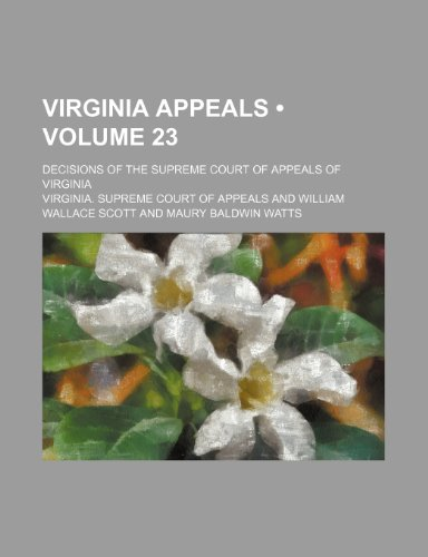 Virginia Appeals (Volume 23); Decisions of the Supreme Court of Appeals of Virginia