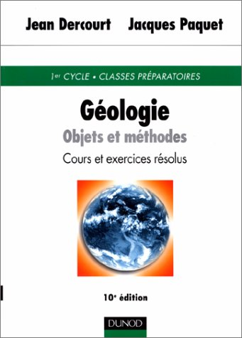 Géologie : Objets et méthodes, cours et exercices résolus par Jean Dercourt