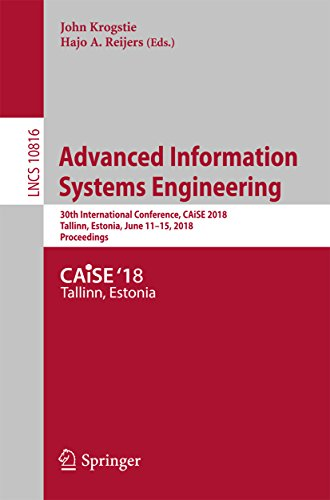 Advanced Information Systems Engineering: 30th International Conference, CAiSE 2018, Tallinn, Estonia, June 11-15, 2018, Proceedings (Information Systems and Applications, incl. Internet/Web, and HCI)