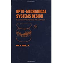 Opto-Mechanical Systems Design, Second Edition, (Optical Science and Engineering)