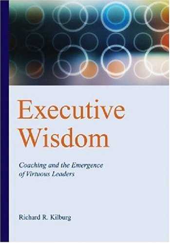 Executive Wisdom: Coaching and the Emergence of Virtuous Leaders par Richard R. Kilburg