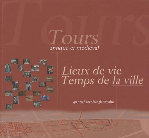 Tours antique et médiéval : Lieux de vie, temps de la ville, 40 ans d'archéologie urbaine (1Cédérom) par Henri Galinié