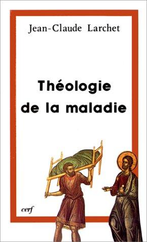 Théologie de la maladie par Jean-Claude Larchet