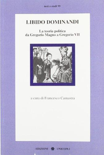 Libido dominandi. La teoria politica da Gregorio Magno a Gregorio VII (Testi e studi di scienze umane)