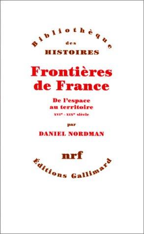 Frontires de France: De l'espace au territoire (XVIe - XIXe sicle)