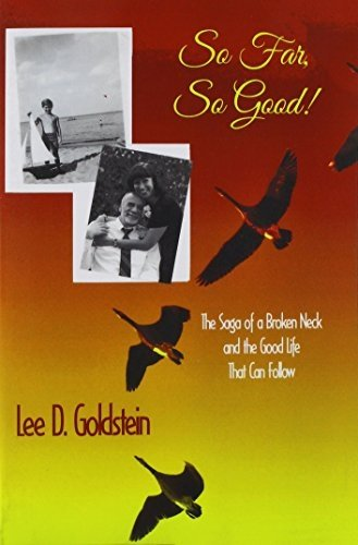 So Far, So Good: The Saga of a Broken Neck and the Good Life That Can Follow by Goldstein, Lee D. (2015) Paperback