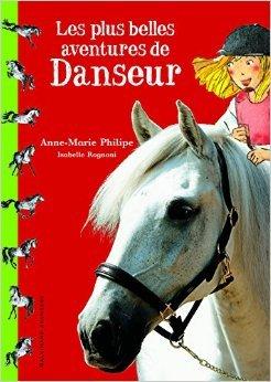 Les plus belles aventures de Danseur de Anne-Marie Philipe,Isabelle Rognoni (Illustrations) ( 16 octobre 2008 )